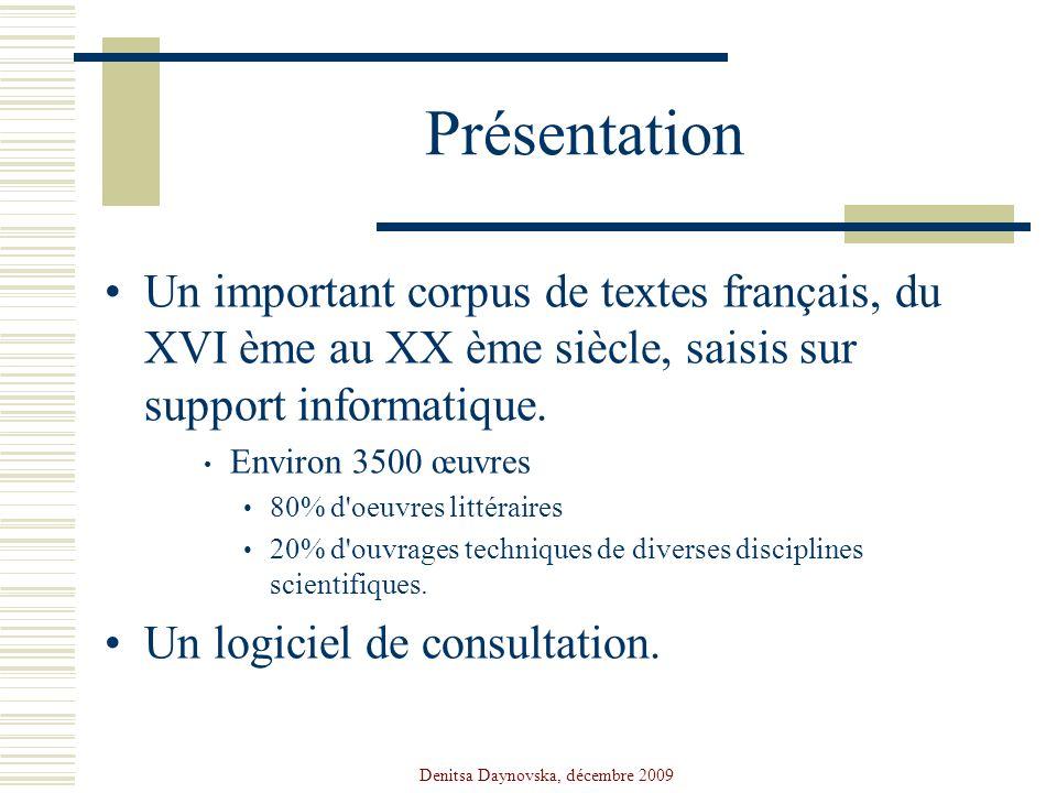 Denitsa Daynovska, décembre 2009 Présentation Un important corpus de textes français, du XVI ème au XX ème siècle, saisis sur support informatique. En