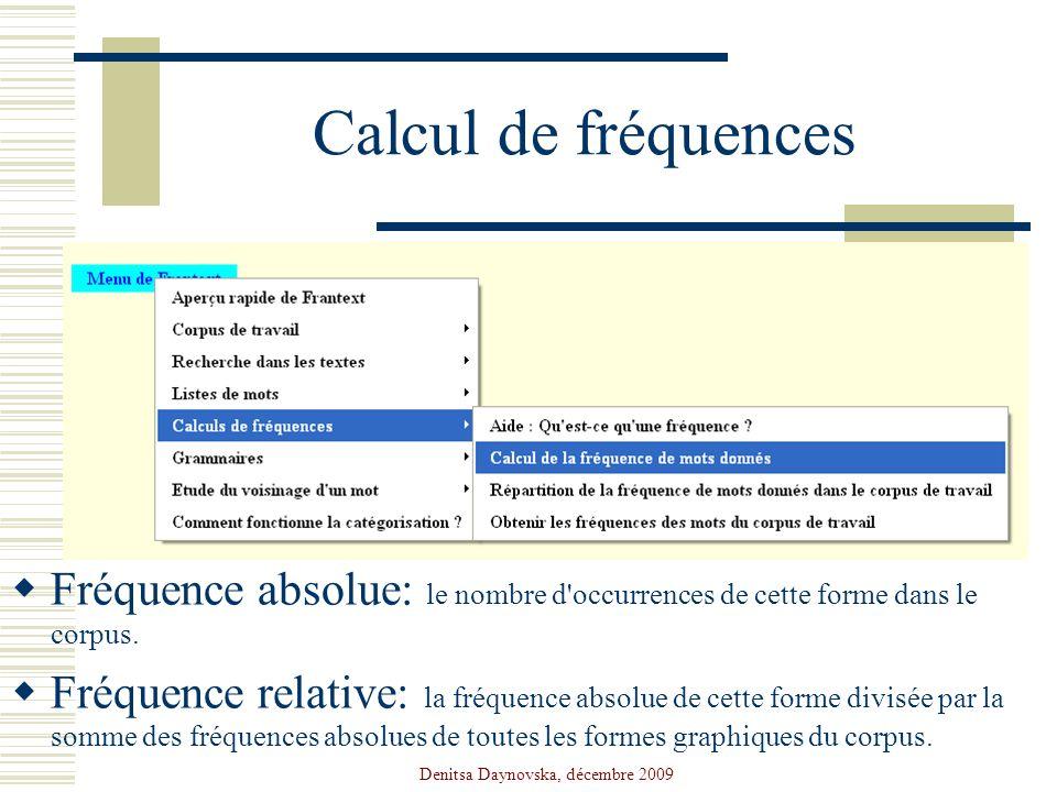 Denitsa Daynovska, décembre 2009 Calcul de fréquences Fréquence absolue: le nombre d'occurrences de cette forme dans le corpus. Fréquence relative: la