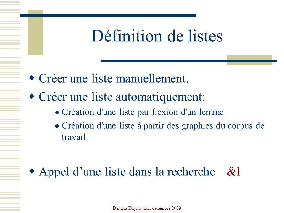 Denitsa Daynovska, décembre 2009 Définition de listes Créer une liste manuellement. Créer une liste automatiquement: Création d'une liste par flexion