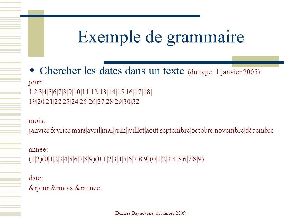 Denitsa Daynovska, décembre 2009 Exemple de grammaire Chercher les dates dans un texte (du type: 1 janvier 2005): jour: 1|2|3|4|5|6|7|8|9|10|11|12|13|