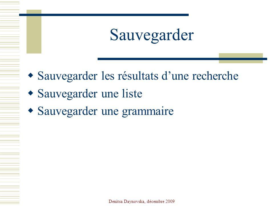Denitsa Daynovska, décembre 2009 Sauvegarder Sauvegarder les résultats dune recherche Sauvegarder une liste Sauvegarder une grammaire