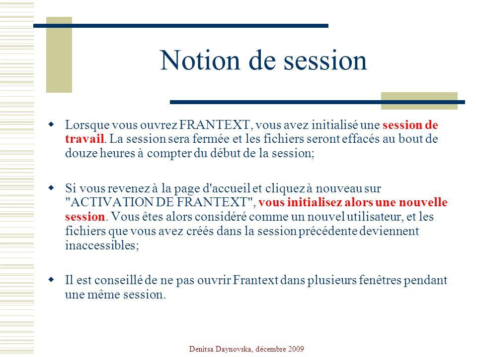 Denitsa Daynovska, décembre 2009 Notion de session Lorsque vous ouvrez FRANTEXT, vous avez initialisé une session de travail. La session sera fermée e