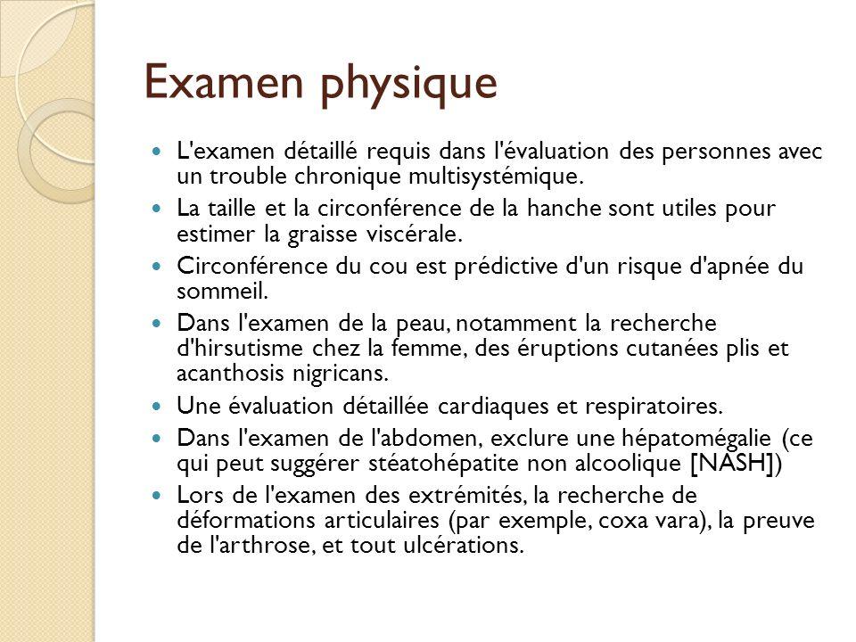 Examen physique L'examen détaillé requis dans l'évaluation des personnes avec un trouble chronique multisystémique. La taille et la circonférence de l