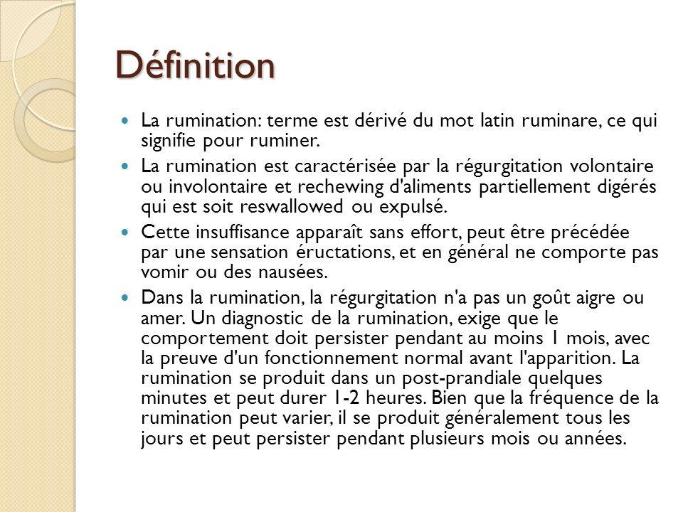 Définition La rumination: terme est dérivé du mot latin ruminare, ce qui signifie pour ruminer. La rumination est caractérisée par la régurgitation vo