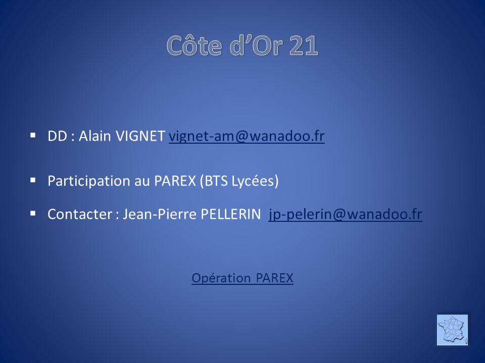 DD : Alain VIGNET vignet-am@wanadoo.frvignet-am@wanadoo.fr Participation au PAREX (BTS Lycées) Contacter : Jean-Pierre PELLERIN jp-pelerin@wanadoo.frjp-pelerin@wanadoo.fr Opération PAREX