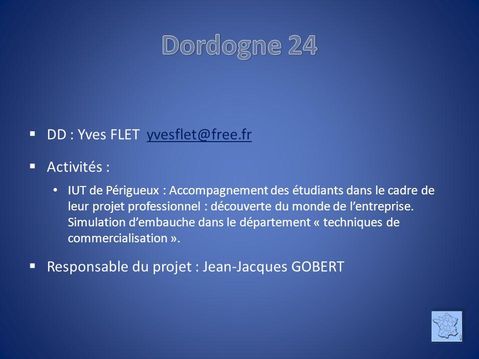 DD : Yves FLET yvesflet@free.fryvesflet@free.fr Activités : IUT de Périgueux : Accompagnement des étudiants dans le cadre de leur projet professionnel : découverte du monde de lentreprise.