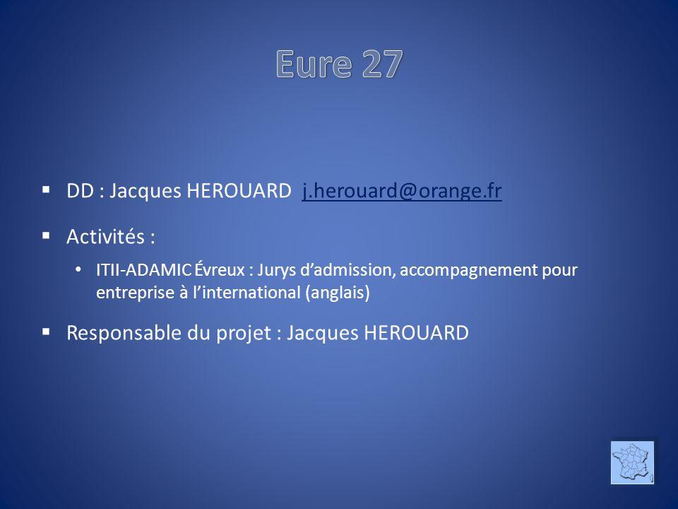 DD : Jacques HEROUARD j.herouard@orange.frj.herouard@orange.fr Activités : ITII-ADAMIC Évreux : Jurys dadmission, accompagnement pour entreprise à linternational (anglais) Responsable du projet : Jacques HEROUARD