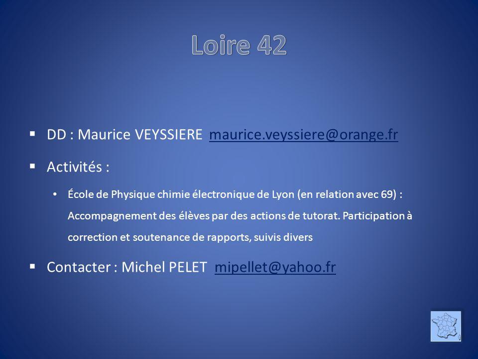 DD : Maurice VEYSSIERE maurice.veyssiere@orange.frmaurice.veyssiere@orange.fr Activités : École de Physique chimie électronique de Lyon (en relation avec 69) : Accompagnement des élèves par des actions de tutorat.