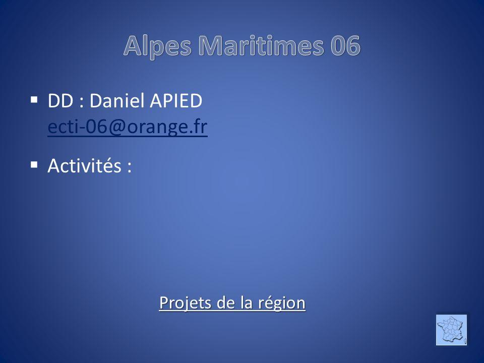 DD : Daniel APIED ecti-06@orange.fr ecti-06@orange.fr Activités : Projets de la région Projets de la région