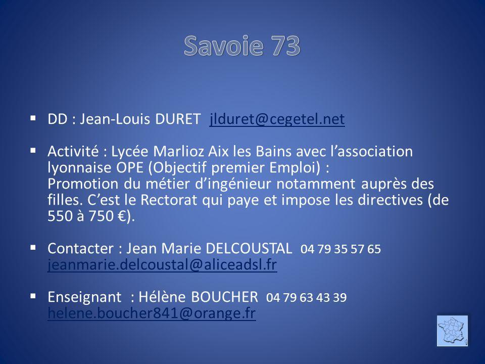 DD : Jean-Louis DURET jlduret@cegetel.netjlduret@cegetel.net Activité : Lycée Marlioz Aix les Bains avec lassociation lyonnaise OPE (Objectif premier Emploi) : Promotion du métier dingénieur notamment auprès des filles.