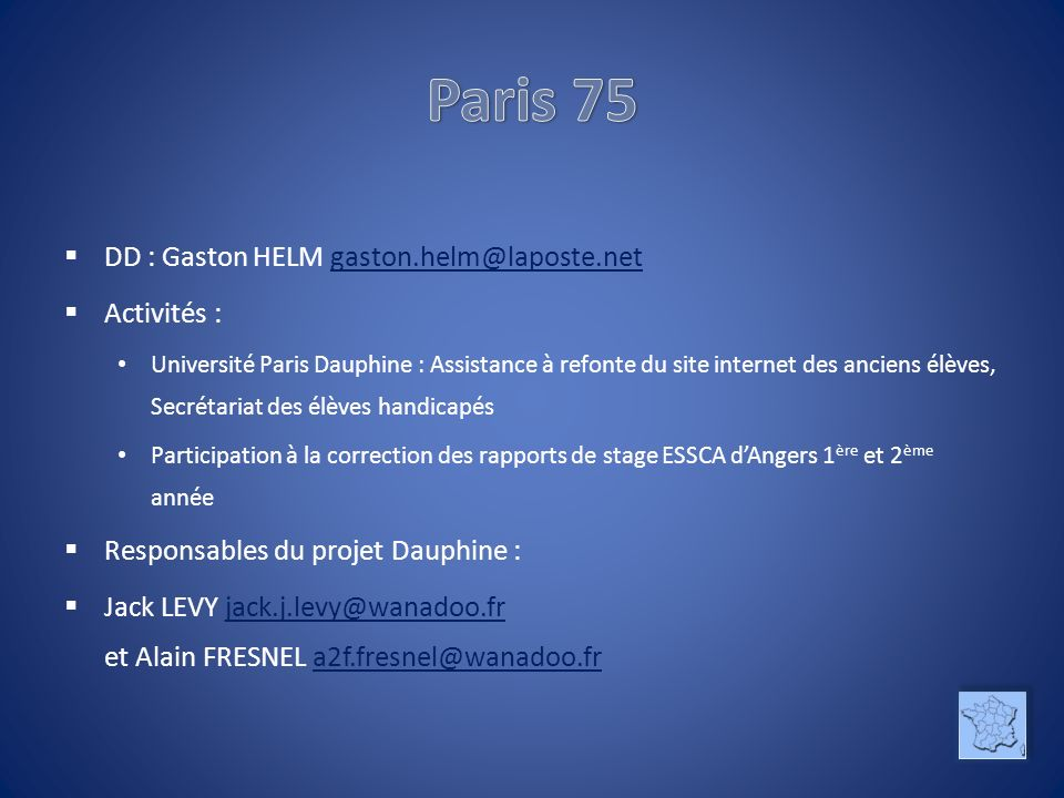 DD : Gaston HELM gaston.helm@laposte.netgaston.helm@laposte.net Activités : Université Paris Dauphine : Assistance à refonte du site internet des anci