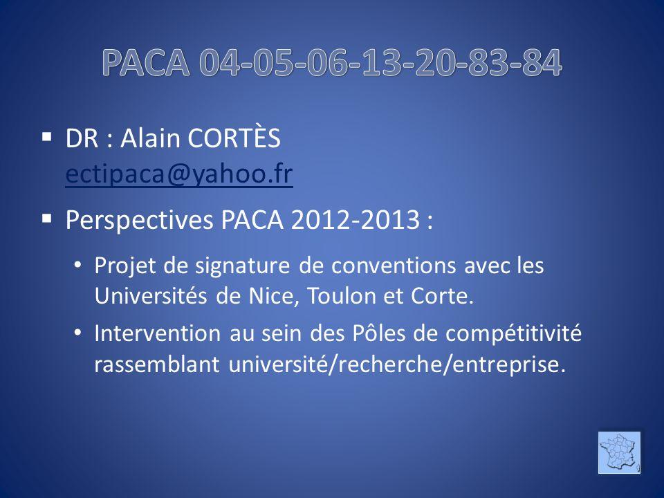 DR : Alain CORTÈS ectipaca@yahoo.fr ectipaca@yahoo.fr Perspectives PACA 2012-2013 : Projet de signature de conventions avec les Universités de Nice, Toulon et Corte.