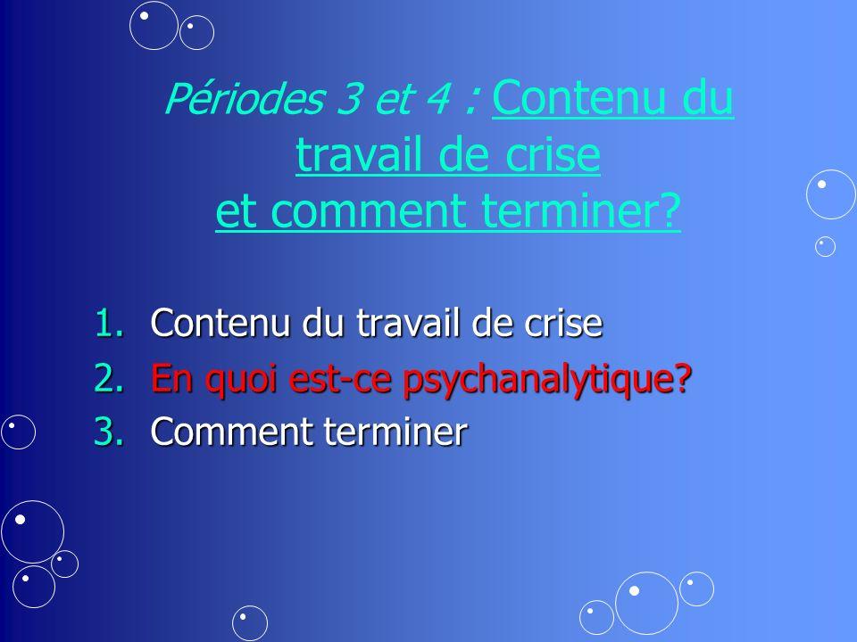 Périodes 3 et 4 : Contenu du travail de crise et comment terminer.