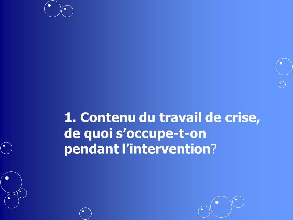 1. Contenu du travail de crise, de quoi soccupe-t-on pendant lintervention?