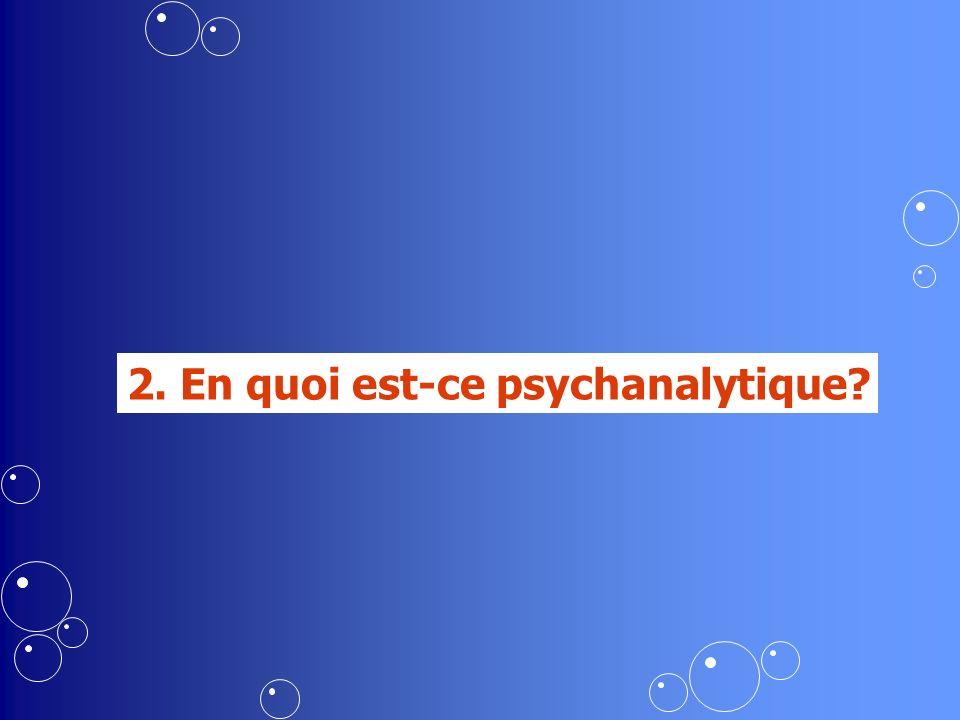 2. En quoi est-ce psychanalytique?