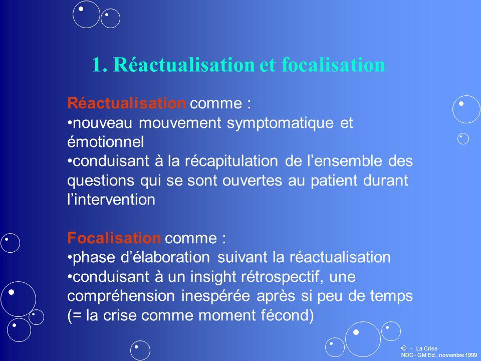 1. Réactualisation et focalisation Réactualisation comme : nouveau mouvement symptomatique et émotionnel conduisant à la récapitulation de lensemble d