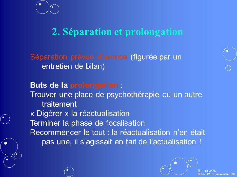 2. Séparation et prolongation Séparation prévue d'avance (figurée par un entretien de bilan) Buts de la prolongation : Trouver une place de psychothér