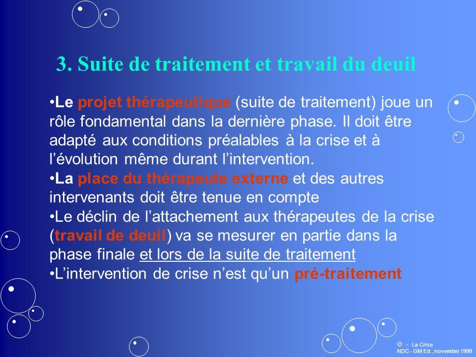 3. Suite de traitement et travail du deuil Le projet thérapeutique (suite de traitement) joue un rôle fondamental dans la dernière phase. Il doit être