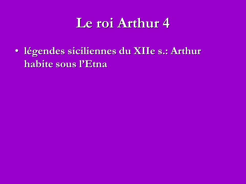 Le roi Arthur 4 légendes siciliennes du XIIe s.: Arthur habite sous lEtnalégendes siciliennes du XIIe s.: Arthur habite sous lEtna