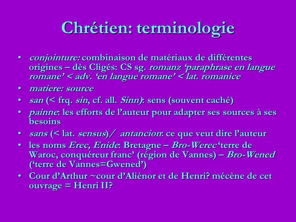 Chrétien: terminologie conjointure: combinaison de matériaux de différentes origines – dès Cligés: CS sg. romanz paraphrase en langue romane < adv. en