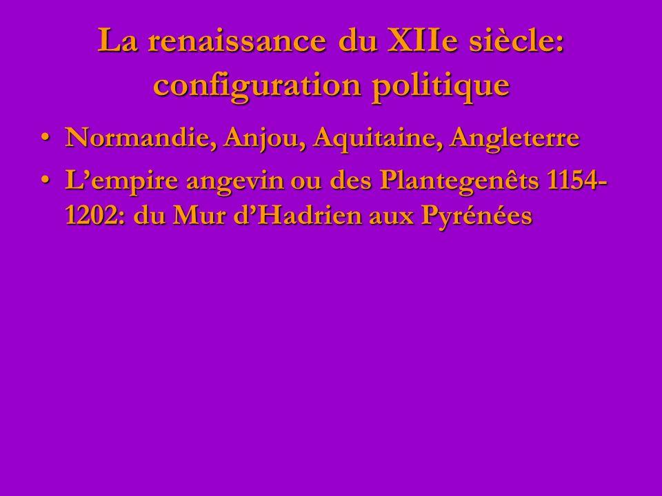 La renaissance du XIIe siècle: configuration politique Normandie, Anjou, Aquitaine, AngleterreNormandie, Anjou, Aquitaine, Angleterre Lempire angevin ou des Plantegenêts 1154- 1202: du Mur dHadrien aux PyrénéesLempire angevin ou des Plantegenêts 1154- 1202: du Mur dHadrien aux Pyrénées