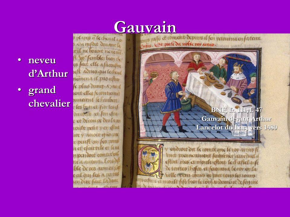Gauvain BNF, fr. 111, f. 47 Gauvain devant Arthur Lancelot du Lac, vers 1480 neveu dArthurneveu dArthur grand chevaliergrand chevalier