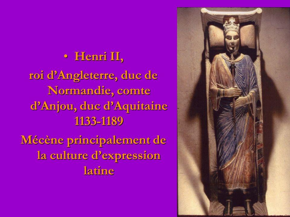 Henri II,Henri II, roi dAngleterre, duc de Normandie, comte dAnjou, duc dAquitaine 1133-1189 Mécène principalement de la culture dexpression latine