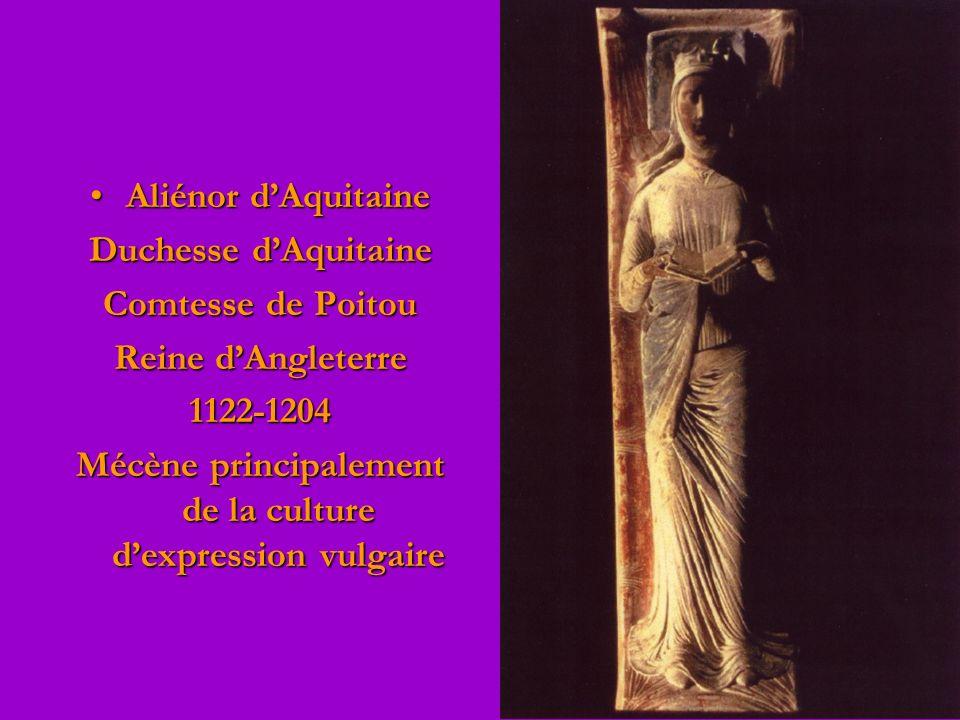 Aliénor dAquitaineAliénor dAquitaine Duchesse dAquitaine Comtesse de Poitou Reine dAngleterre 1122-1204 Mécène principalement de la culture dexpression vulgaire