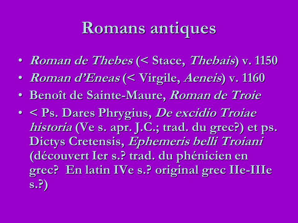 Romans antiques Roman de Thebes (< Stace, Thebais) v. 1150Roman de Thebes (< Stace, Thebais) v. 1150 Roman dEneas (< Virgile, Aeneis) v. 1160Roman dEn