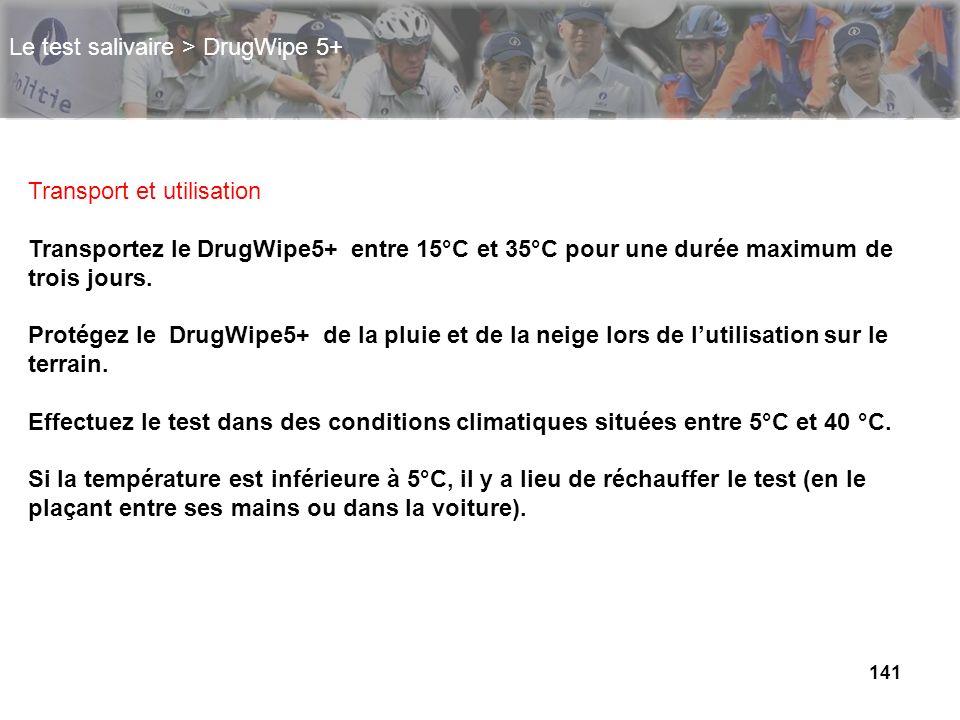 141 Le test salivaire > DrugWipe 5+ Transport et utilisation Transportez le DrugWipe5+ entre 15°C et 35°C pour une durée maximum de trois jours. Proté