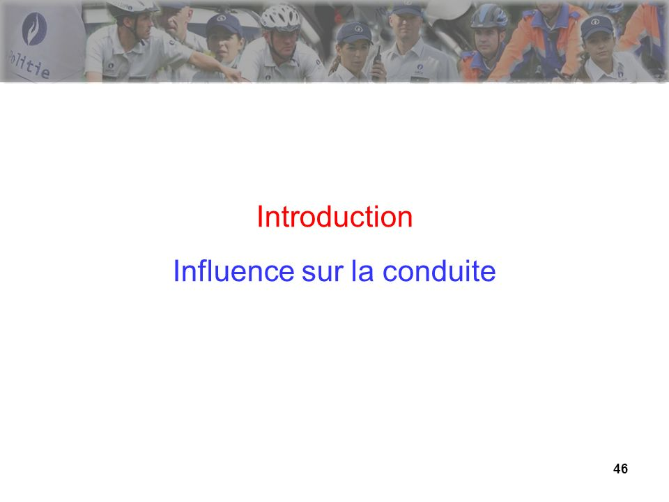 46 Introduction Influence sur la conduite