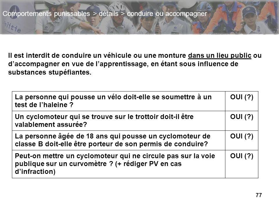 77 La personne qui pousse un vélo doit-elle se soumettre à un test de lhaleine ? OUI (?) Un cyclomoteur qui se trouve sur le trottoir doit-il être val