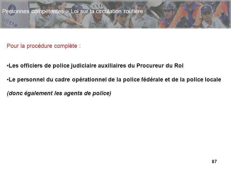 87 Personnes compétentes > Loi sur la circulation routière Pour la procédure complète : Les officiers de police judiciaire auxiliaires du Procureur du
