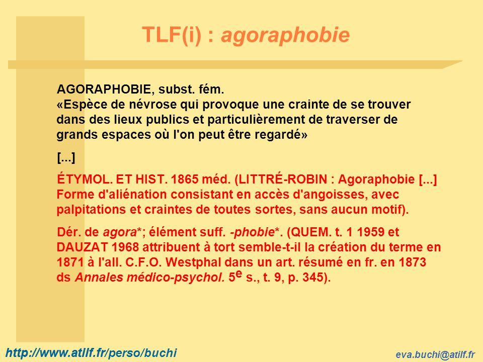 http://www.atilf.fr eva.buchi@atilf.fr http://www.atilf.fr/perso/buchi TLF(i) : agoraphobie AGORAPHOBIE, subst.