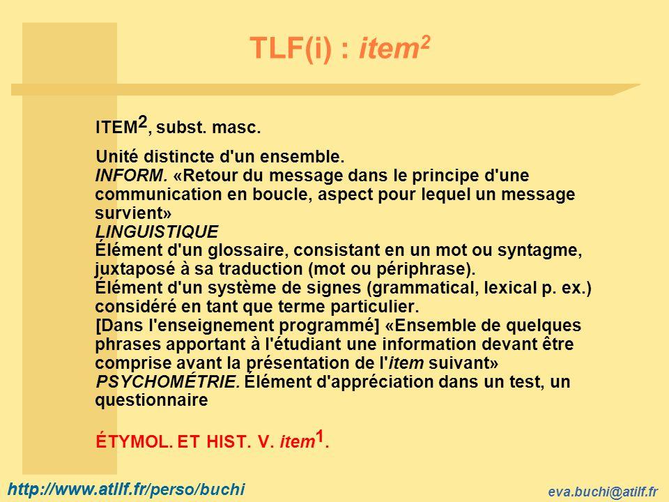 http://www.atilf.fr eva.buchi@atilf.fr http://www.atilf.fr/perso/buchi TLF(i) : item 2 ITEM 2, subst.