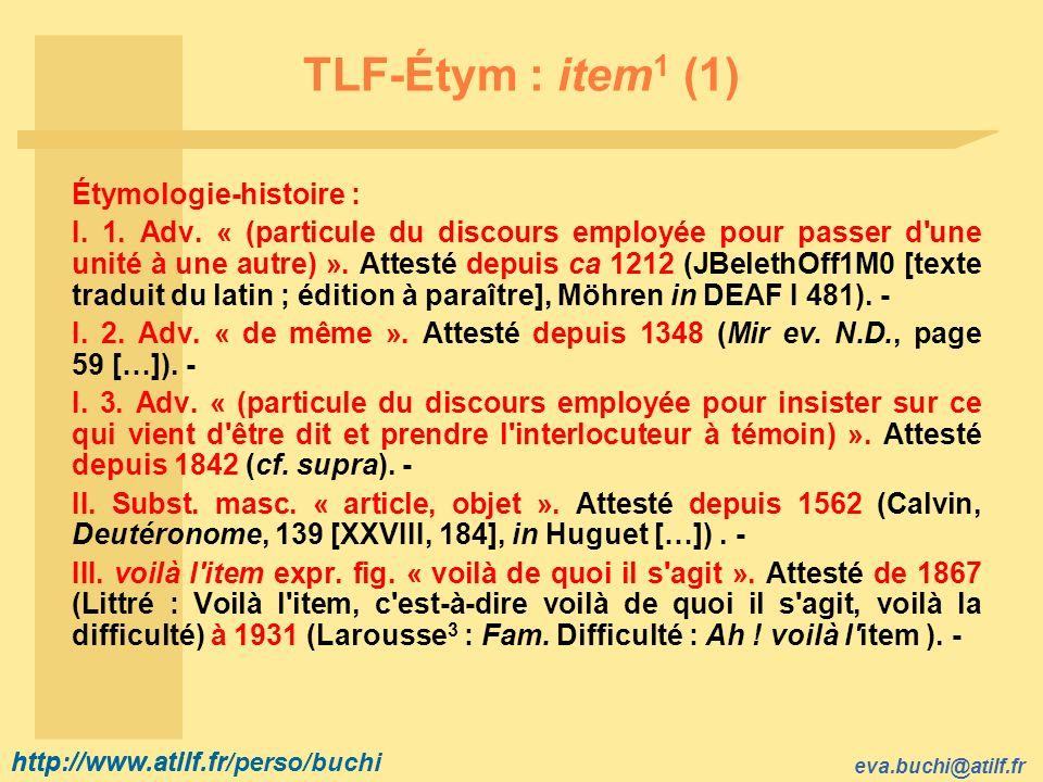 http://www.atilf.fr eva.buchi@atilf.fr http://www.atilf.fr/perso/buchi TLF-Étym : item 1 (1) Étymologie-histoire : I.