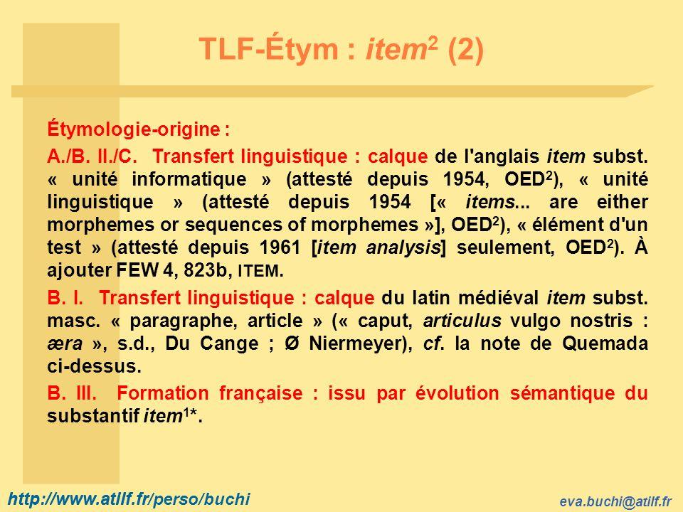 http://www.atilf.fr eva.buchi@atilf.fr http://www.atilf.fr/perso/buchi TLF-Étym : item 2 (2) Étymologie-origine : A./B.