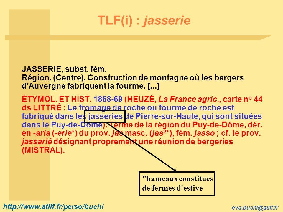 http://www.atilf.fr eva.buchi@atilf.fr http://www.atilf.fr/perso/buchi TLF(i) : jasserie JASSERIE, subst.