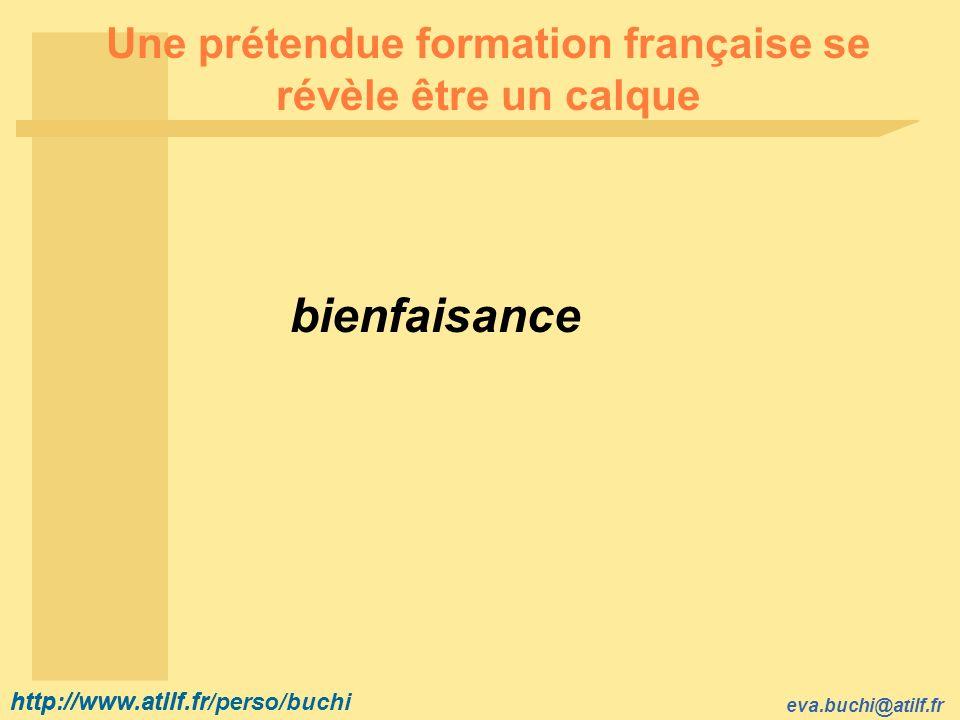 http://www.atilf.fr eva.buchi@atilf.fr http://www.atilf.fr/perso/buchi Une prétendue formation française se révèle être un calque bienfaisance