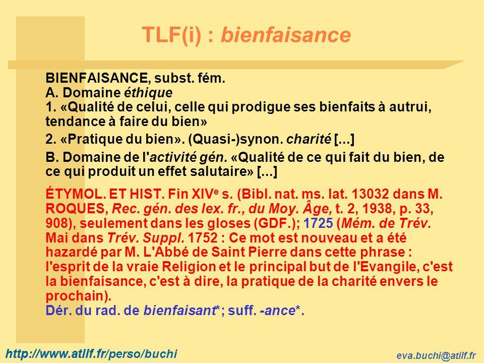 http://www.atilf.fr eva.buchi@atilf.fr http://www.atilf.fr/perso/buchi TLF(i) : bienfaisance BIENFAISANCE, subst.