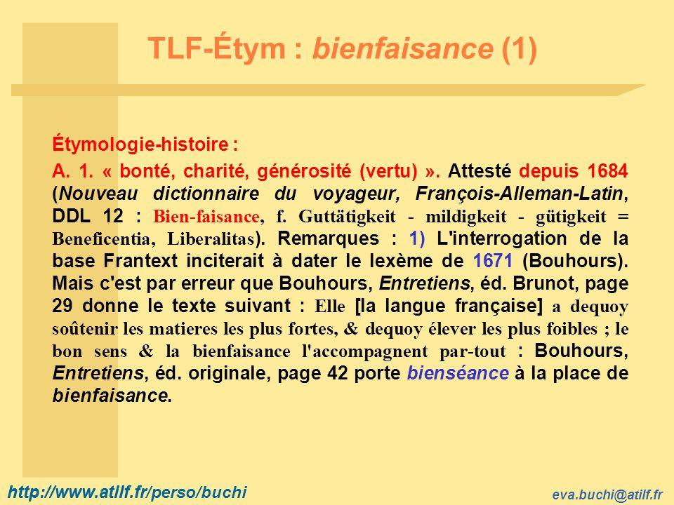http://www.atilf.fr eva.buchi@atilf.fr http://www.atilf.fr/perso/buchi TLF-Étym : bienfaisance (1) Étymologie-histoire : A.
