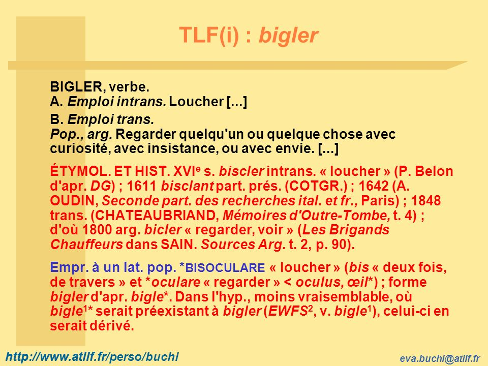 http://www.atilf.fr eva.buchi@atilf.fr http://www.atilf.fr/perso/buchi TLF(i) : bigler BIGLER, verbe.