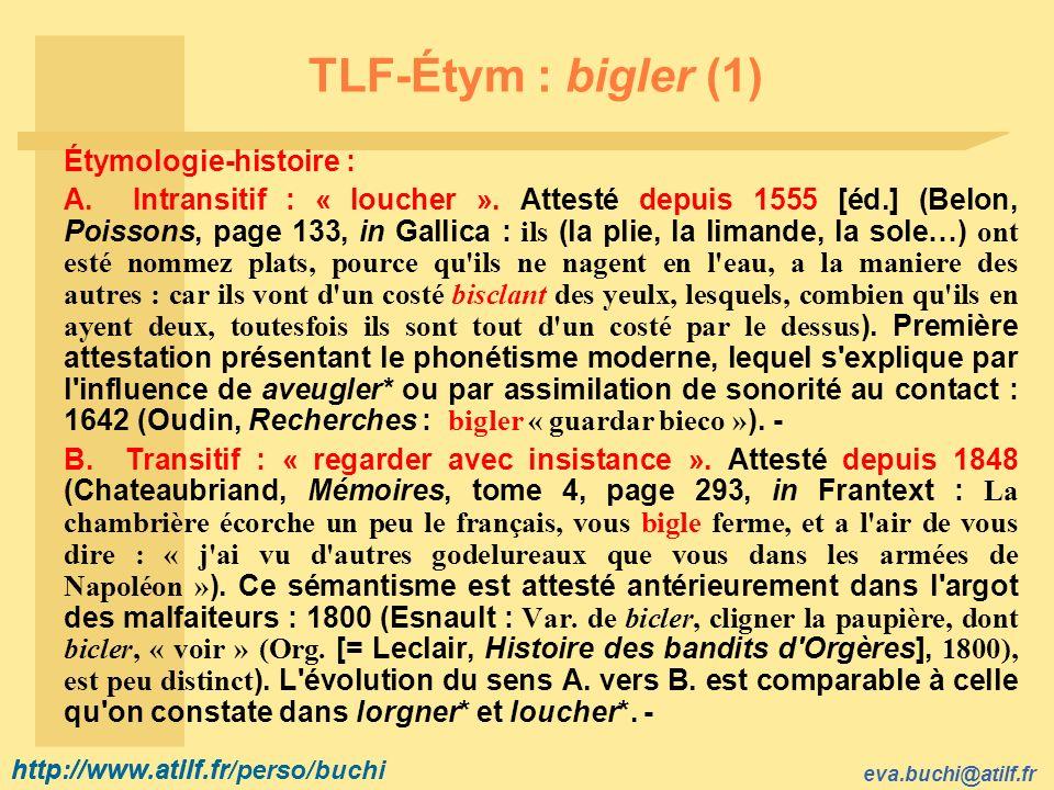 http://www.atilf.fr eva.buchi@atilf.fr http://www.atilf.fr/perso/buchi TLF-Étym : bigler (1) Étymologie-histoire : A.