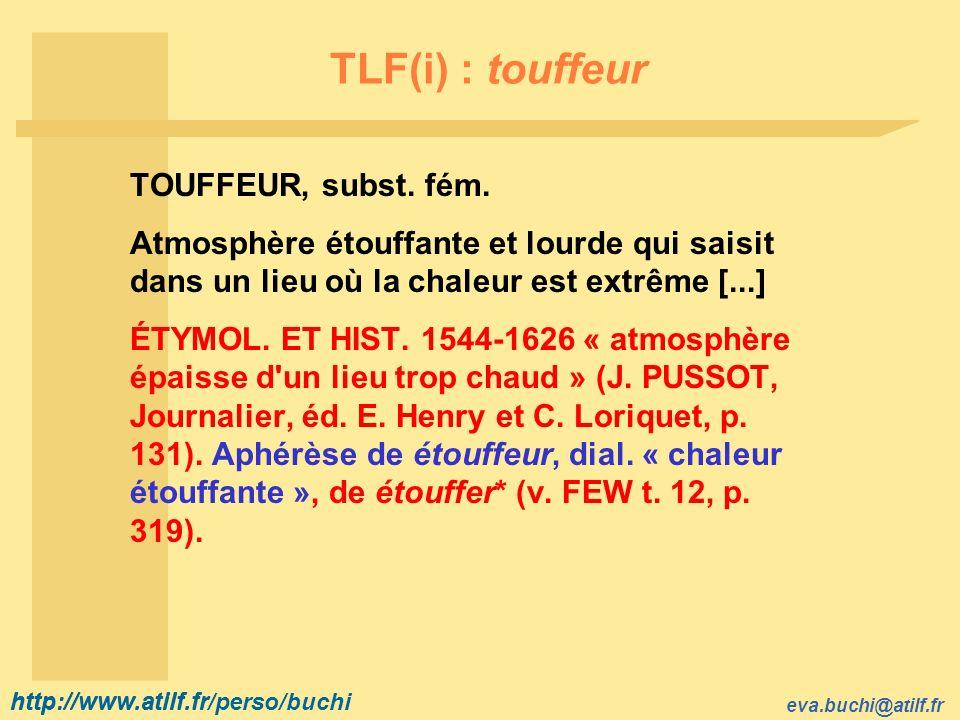 http://www.atilf.fr eva.buchi@atilf.fr http://www.atilf.fr/perso/buchi TLF(i) : touffeur TOUFFEUR, subst.
