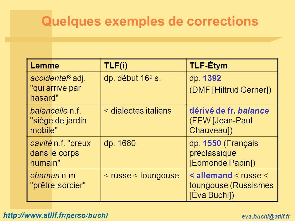 http://www.atilf.fr eva.buchi@atilf.fr http://www.atilf.fr/perso/buchi Quelques exemples de corrections LemmeTLF(i)TLF-Étym accidentel 3 adj.