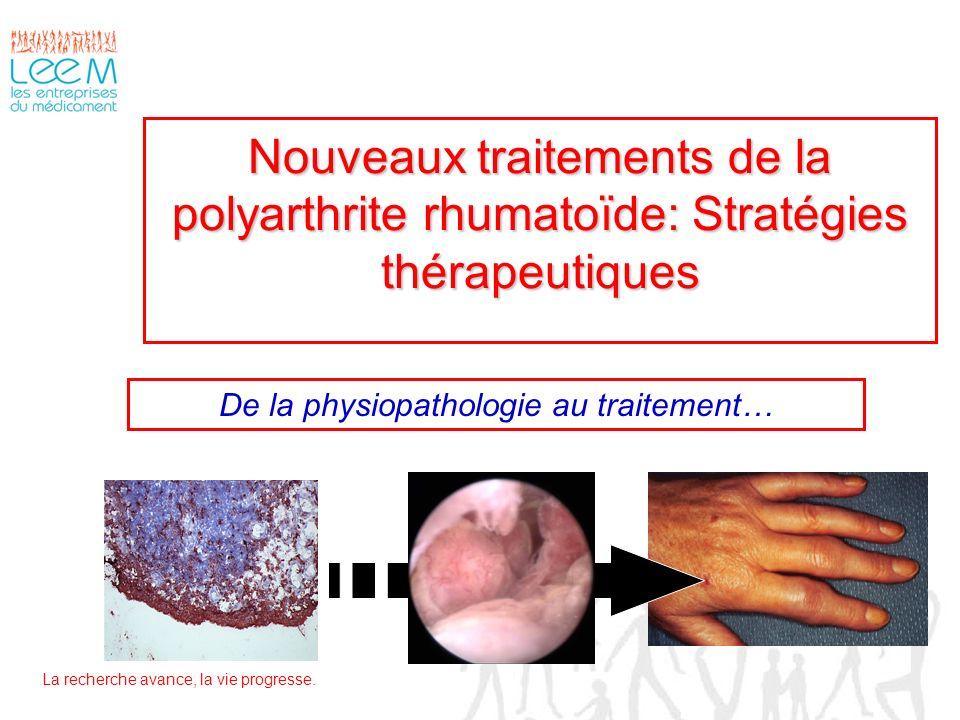 La recherche avance, la vie progresse. Nouveaux traitements de la polyarthrite rhumatoïde: Stratégies thérapeutiques De la physiopathologie au traitem