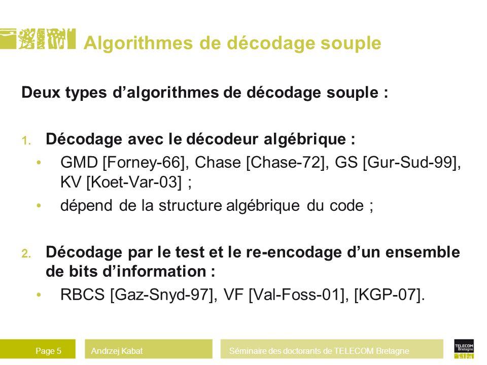 Andrzej KabatSéminaire des doctorants de TELECOM BretagnePage 5 Algorithmes de décodage souple Deux types dalgorithmes de décodage souple : 1.