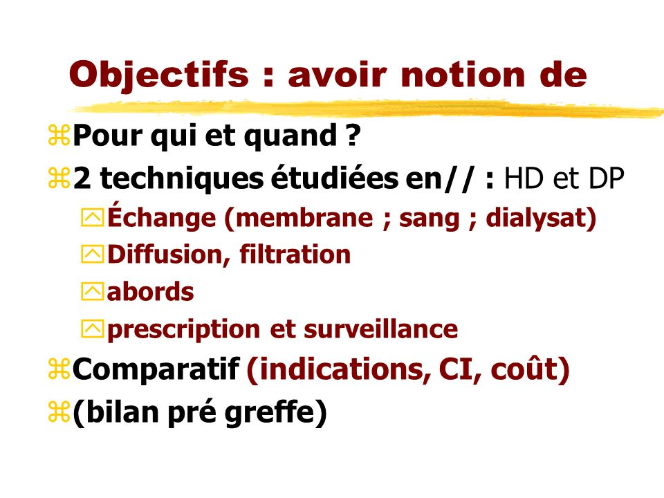 Objectifs : avoir notion de zPour qui et quand ? z2 techniques étudiées en// : HD et DP yÉchange (membrane ; sang ; dialysat) yDiffusion, filtration y