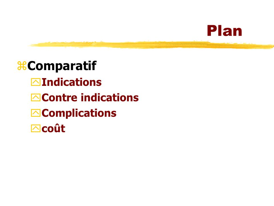 Plan zComparatif yIndications yContre indications yComplications ycoût