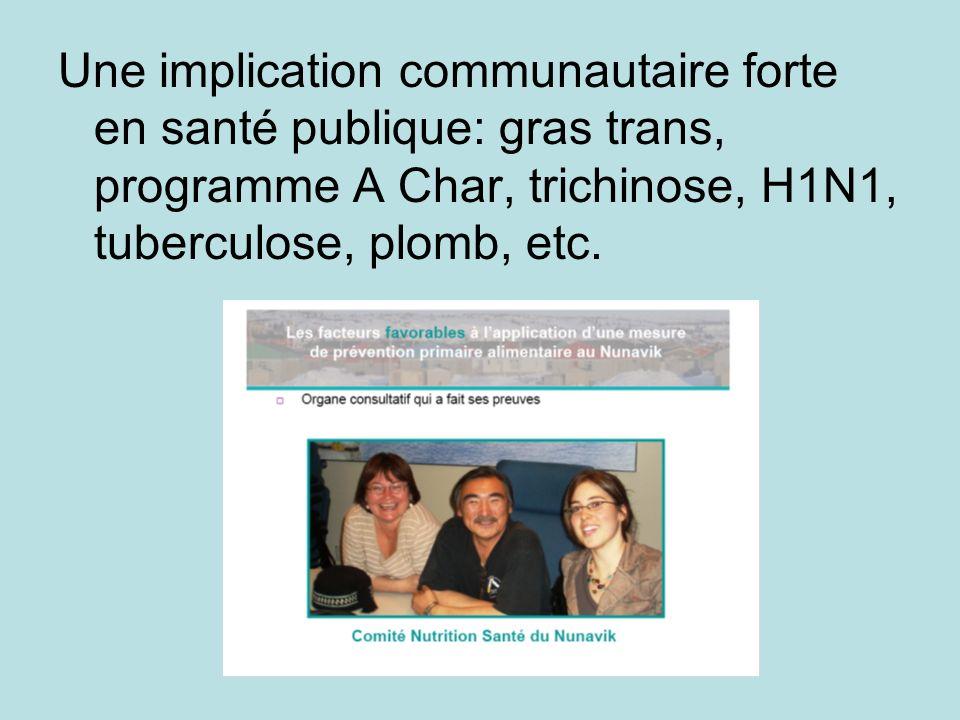 Une implication communautaire forte en santé publique: gras trans, programme A Char, trichinose, H1N1, tuberculose, plomb, etc.